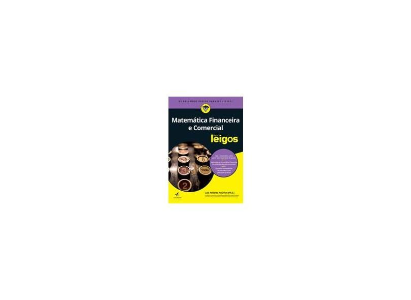 Matemática Financeira e Comercial Para Leigos - Luis Roberto Antonik - 9788550800288