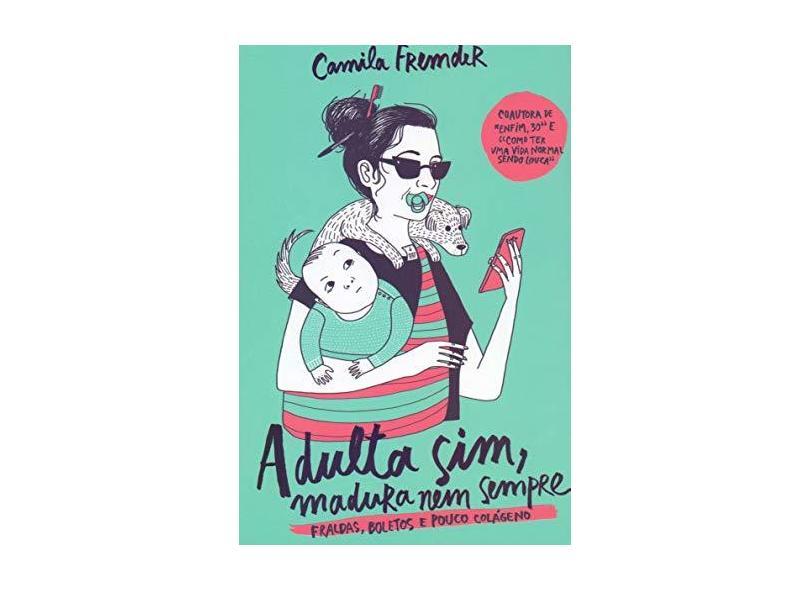 Adulta Sim, Madura Nem Sempre - Fraldas, Boletos E Pouco Colágeno - Fremder,camila - 9788584391295