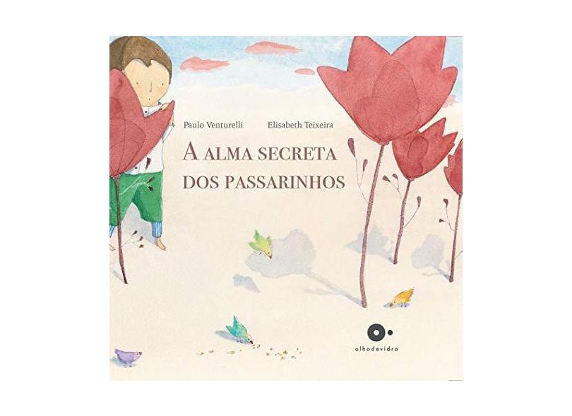 A Alma Secreta Dos Passarinhos - Paulo Venturelli - 9788593234002