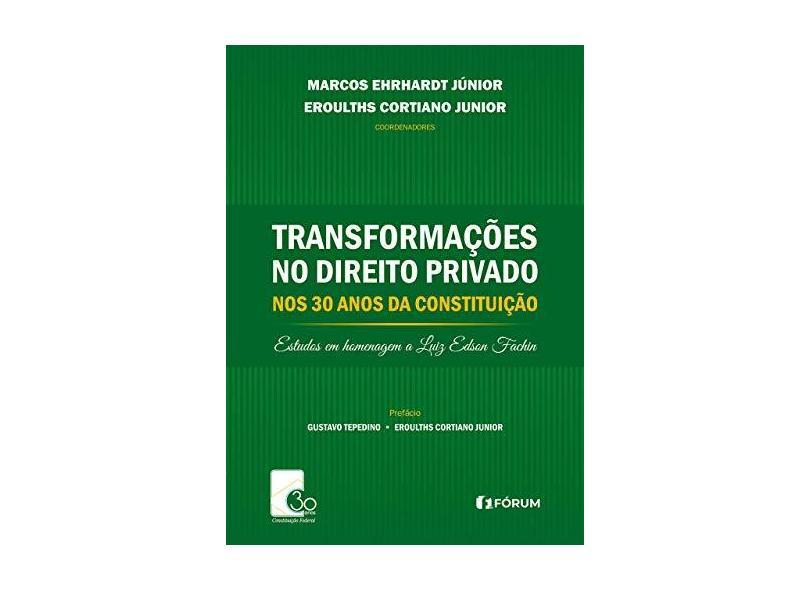 Transformações no Direito Privado nos 30 Anos da Constituição Estudos em Homenagem a Luiz Edson Fachin - Marcos Ehrhardt Junior - 9788545005629