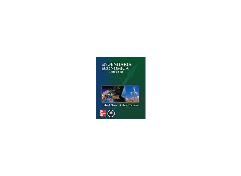 Engenharia Econômica - 6ª Ed. - Blank, Leland T.; Tarquin, Anthony J. - 9788577260263