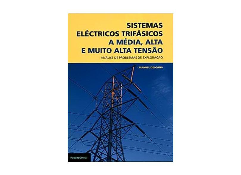 Sistemas Eléctricos Trifásicos. A Média Alta e Muito Alta Tensão - Manuel Delgado - 9789728953508