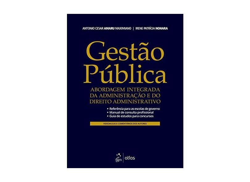 Gestão pública: abordagem integrada da administração e do direito administrativo - Antonio Cesar Amaru Maximiano - 9788597013306