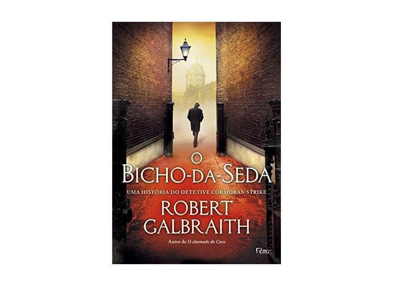 O Bicho-da-Seda - Robert Galbraith - 9788532529497