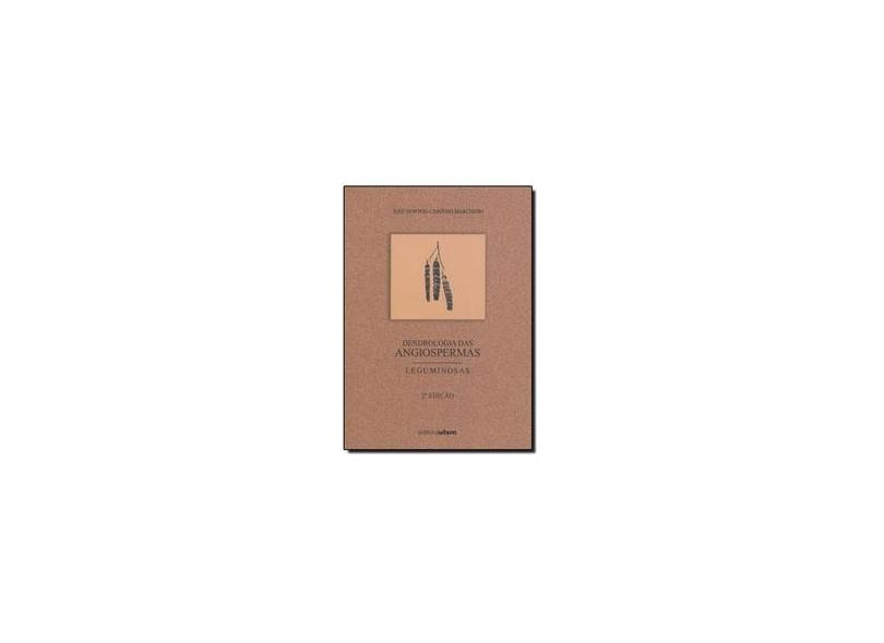 Dendrologia das Angiospermas. Leguminosa - José Newton Cardoso Marchiori - 9788573910810