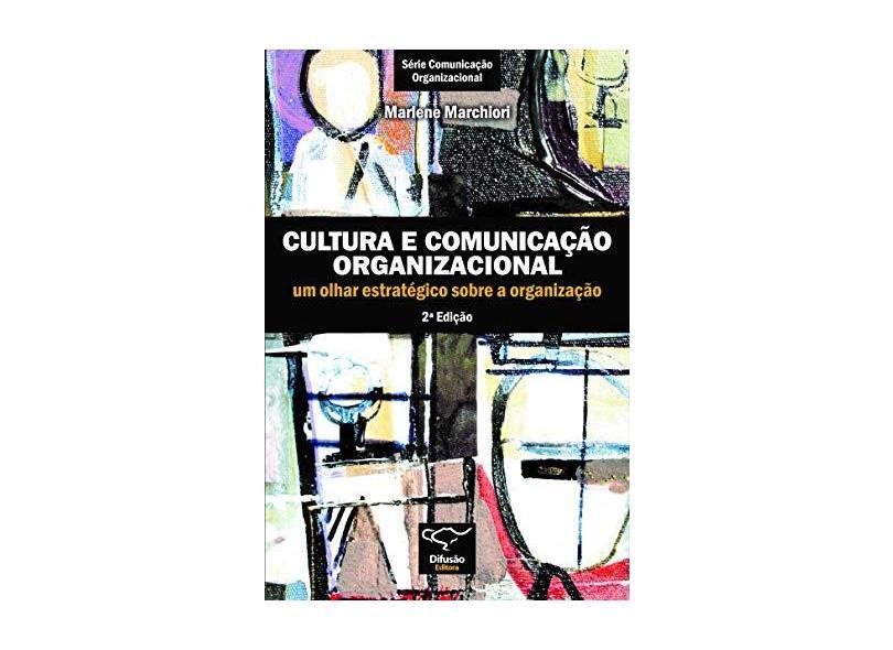 Cultura e comunicação organizacional: um olhar estratégico sobre a organização - Marlene Marchiori - 9788578080372