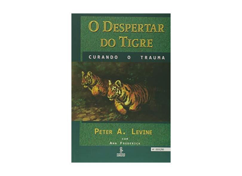 O Despertar do Tigre - Curando o Trauma - Levine, Peter A. - 9788532306692