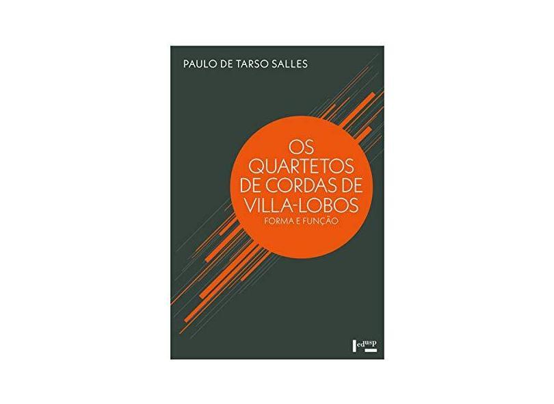 Quartetos de Cordas de Villa Lobos, os - Forma e Função - Paulo De Tarso Salles - 9788531417184