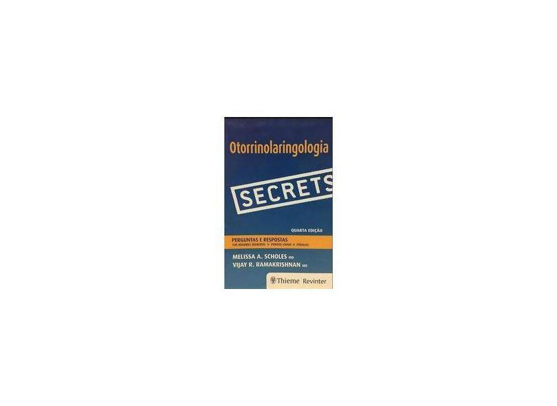 OTORRINOLARINGOLOGIA SECRETS PERGUNTAS E RESPOSTAS - Scholes, Melissa A. / Ramakrishnan, Vijay R. - 9788567661414
