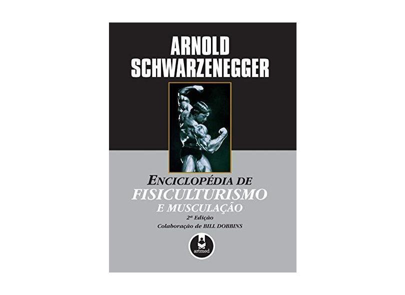 Enciclopedia De Fisiculturismo E Musculaçao - Arnold Schwarzenegger, Bill Dobbins - 9788573078688