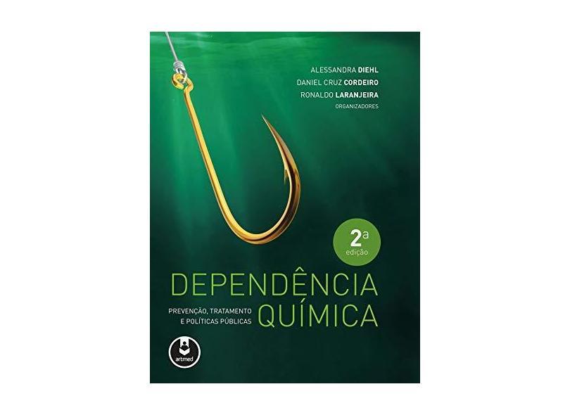 Dependência Química: Prevenção, Tratamento e Políticas Públicas - Alessandra Diehl - 9788582714836