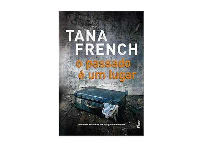O Passado É Um Lugar - French, Tana - 9788532528193