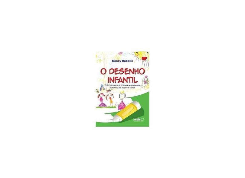 O Desenho Infantil - Entenda Como A Criança Se Comunica Por Meio de Traços e Cores - Rabello, Nancy - 9788578542290