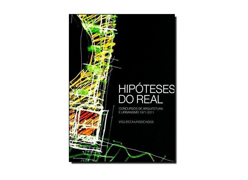 Hipóteses do Real - Concursos de Arquitetura e Urbanismo 1973-2011 - Rubano, Lizete Maria - 9788566239003