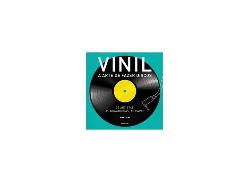 Vinil: A Arte de Fazer Discos - Mike Evans - 9788568684528