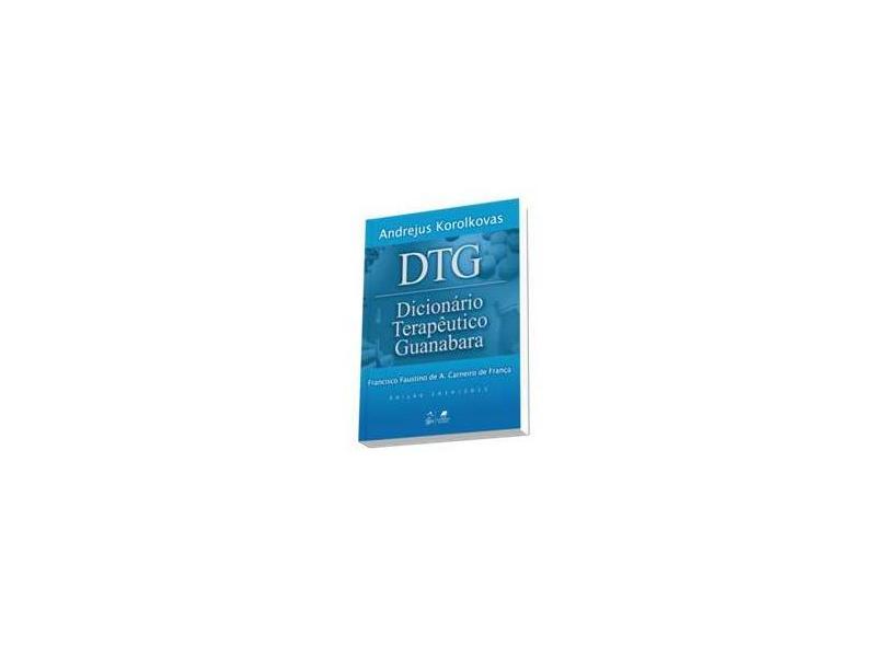 Dtg - Dicionário Terapêutico Guanabara - Edição 2014/2015 - Korolkovas, Andrejus - 9788527725934