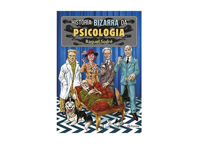 História Bizarra Da Psicologia - Sodré, Raquel - 9788542212945