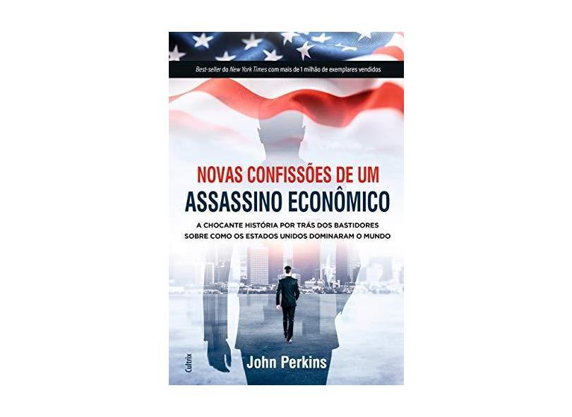 Novas Confissões De Um Assassino Econômico - Perkins,john - 9788531614651