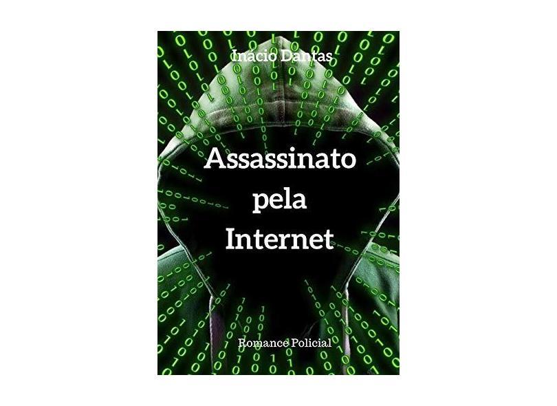 Assassinato Pela Internet - Inácio Dantas - 9781520121703