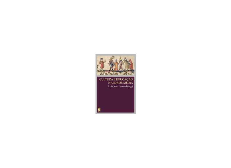 Cultura e Educação na Idade Média - 2ª Ed. 2014 - Jean Lauand, Luiz - 9788578277673