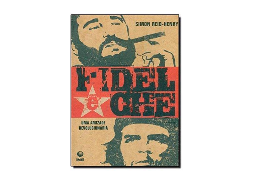 Fidel & Che - Uma Amizade Revolucionária - Reid-henry, Simon - 9788525048288