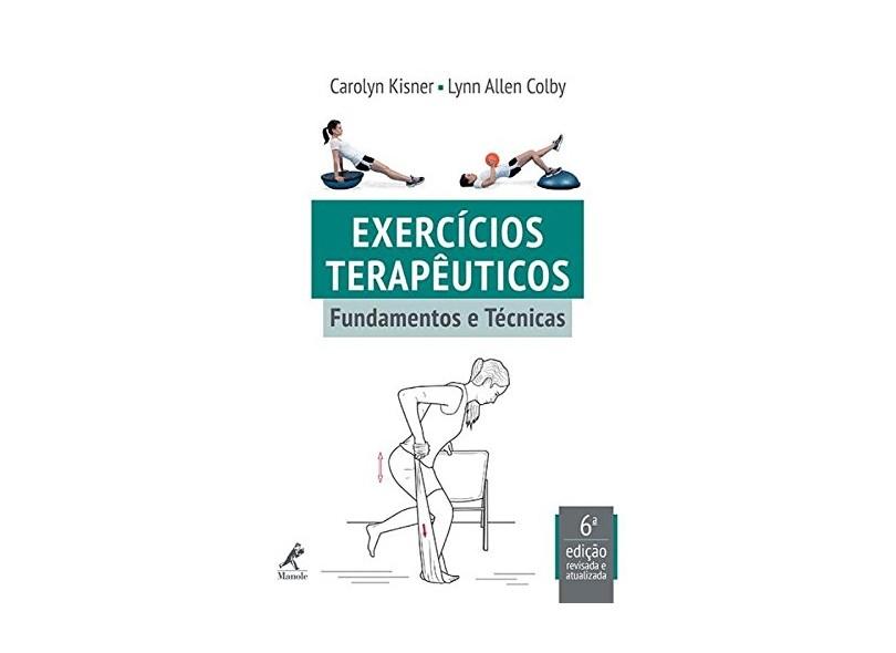Exercicios Terapêuticos - Fundamentos e Técnicas - 6ª Ed. 2015 - Kisner, Carolyn - 9788520436776