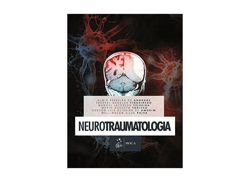 Neurotraumatologia - Teixeira, Manoel Jacobsen; Andrade, Almir Ferreira De; Figueiredo, Eberval Gadelha - 9788527727600