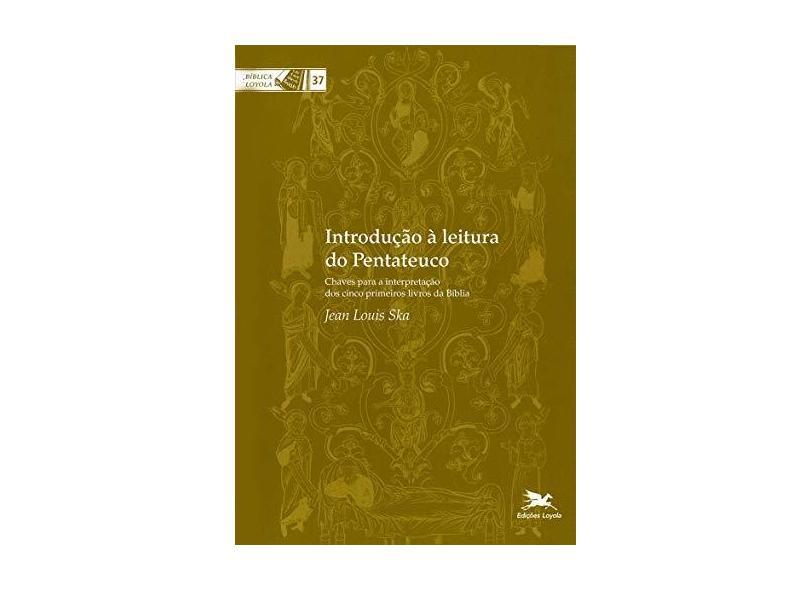 Introdução à leitura do Pentateuco - Chaves para a interpretação dos cinco primeiros livros da Bíblia - Jean-louis Ska - 9788515024520