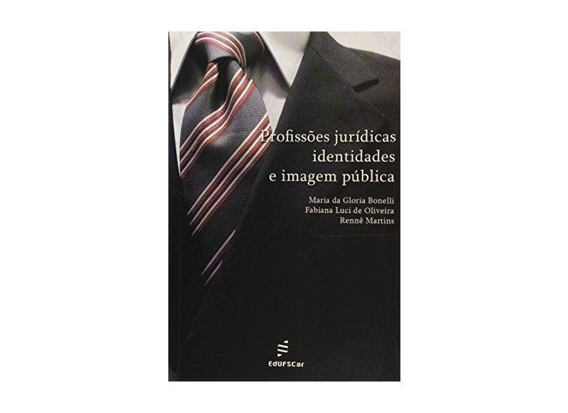 Profissoes Juridicas, Identidades E Imagem Publica - Maria Da Gloria Bonelli - 9788576000778