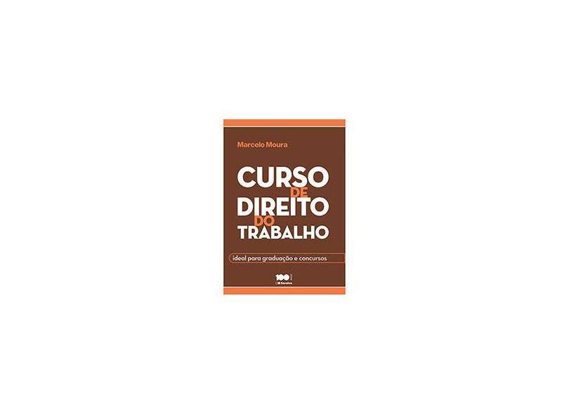 Curso de Direito do Trabalho: Ideal para Graduação e Concursos - Marcelo Moura - 9788502212442