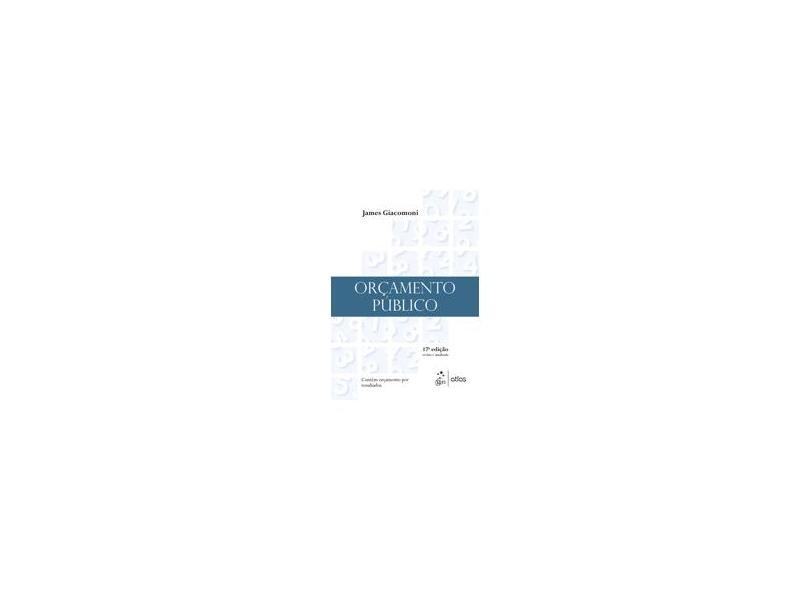 Orçamento Público - 17ª Ed. 2017 - Giacomoni, James; - 9788597009095