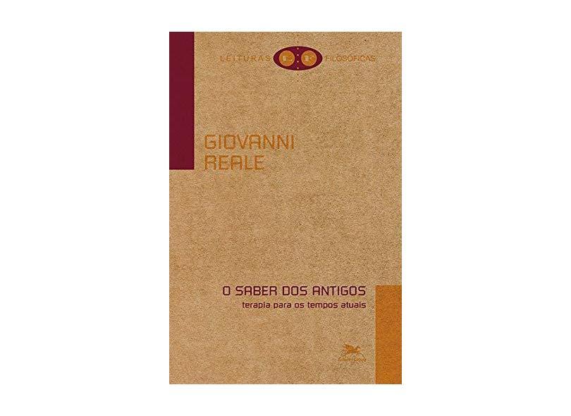 O Saber dos Antigos: Terapia para os Tempos Atuais - Giovanni Reale - 9788515019304