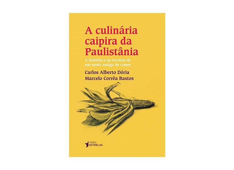 A Culinária Caipira da Paulistânia - Carlos Alberto Dória E Marcelo Corrêa Bastos - 9788568493533