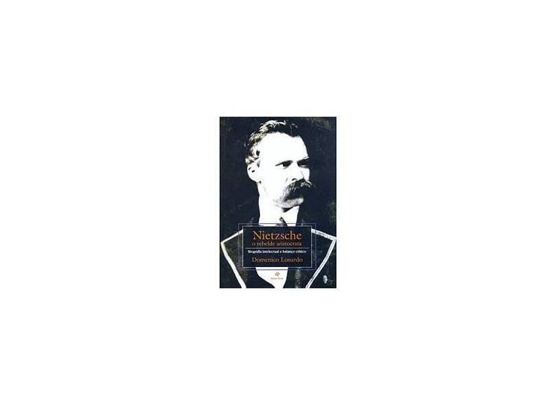 Nietzsche - O Rebelde Aristocrata - Losurdo , Domenico - 9788571063990