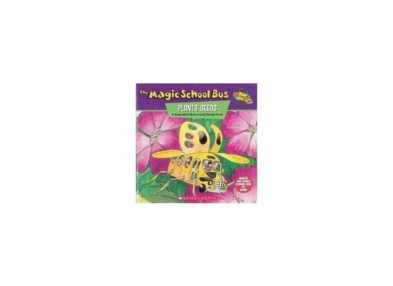 The Magic School Bus Plants Seeds: A Book about How Living Things Grow - Scholastic Books - 9780590222969