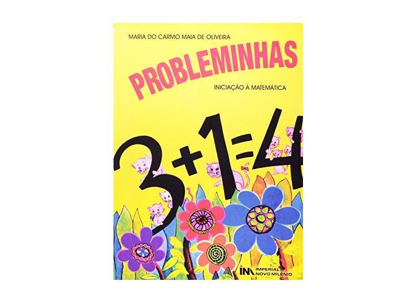 Probleminhas - Iniciacao A Matematica - Maria Do Carmo Maia De Oliveira - 9788599868409