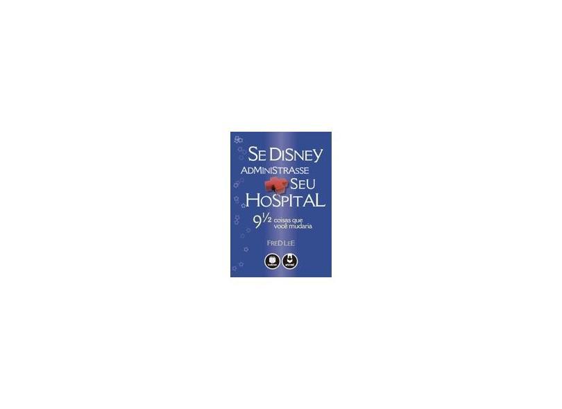 Se Disney Administrasse seu Hospital - Lee, Fred - 9788577803705