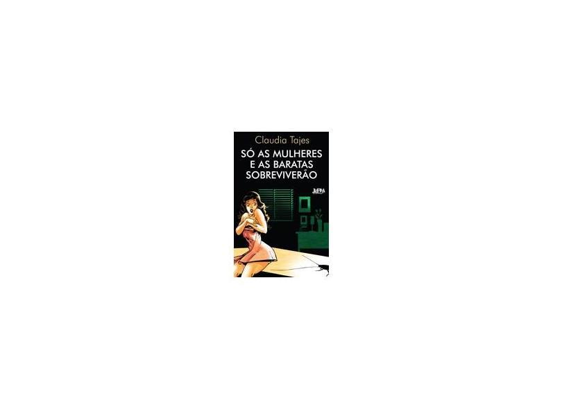 Só as Mulheres e as Baratas Sobreviverão - Tajes, Claudia - 9788525419781