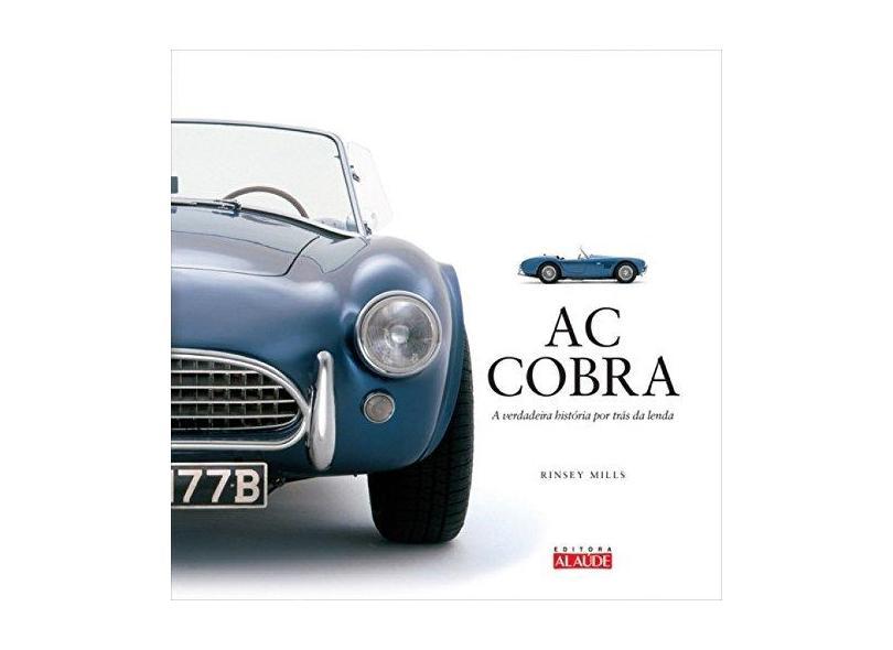 AC Cobra. A Verdadeira História por Trás da Lenda - Rinsey Mills - 9788578813185