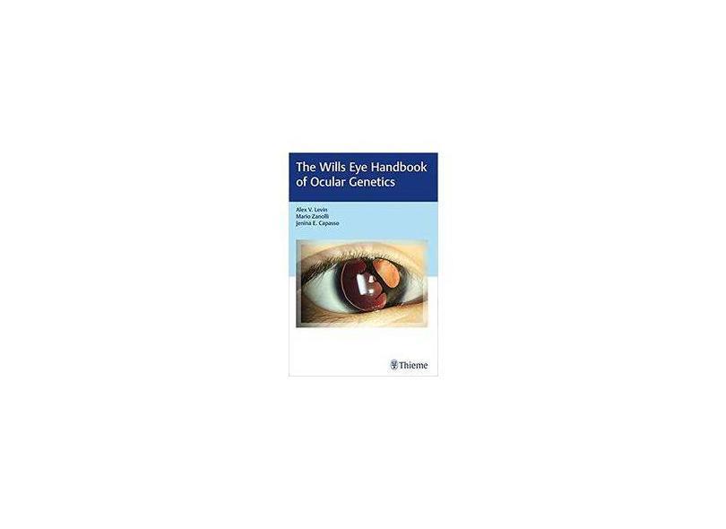 WILLS EYE HANDBOOK OF OCULAR GENETICS - Alex V. Levin (author), Mario Zanolli (author), Jenina E. Capasso (author) - 9781626232938