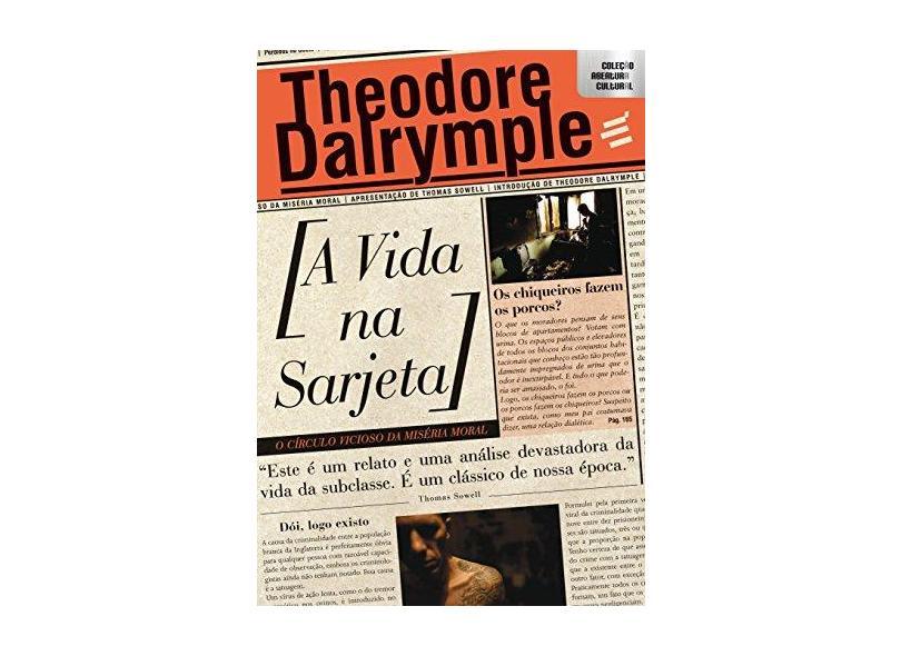 A Vida na Sarjeta - o Círculo Vicioso da Miséria Moral - Col. Abertura Cultural - Dalrymple, Theodore - 9788580331684
