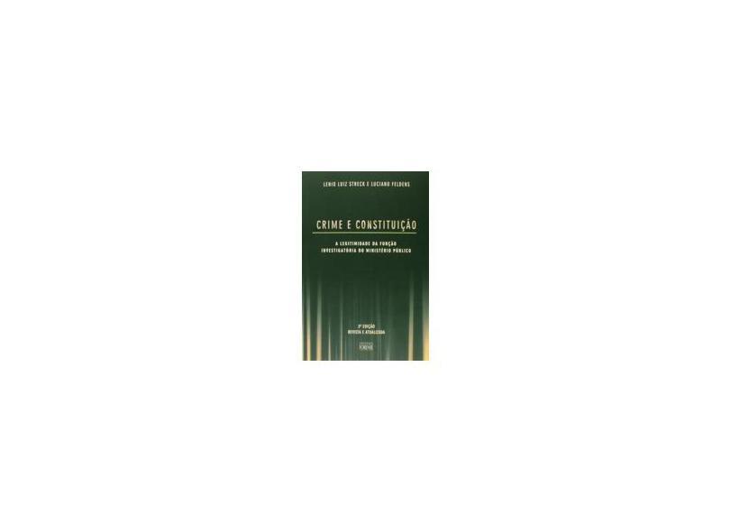 Crime e Constituição - 3ª Ed. 2006 - Brochura - Streck, Lenio Luiz; Feldens, Luciano - 9788530924249