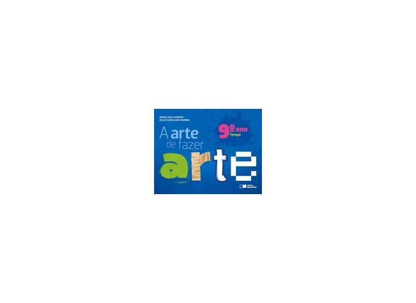 A Arte de Fazer Arte - Tempo - 9º Ano - 4ª Ed. 2013 - Morbin, Dulce Gonçalves; Haddad, Denise Akel - 9788502210554