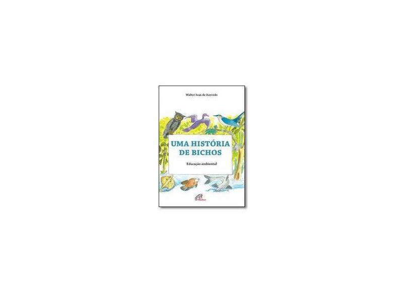 Uma História de Bichos. Educação Ambiental - Walter Ivan De Azevedo - 9788535641363