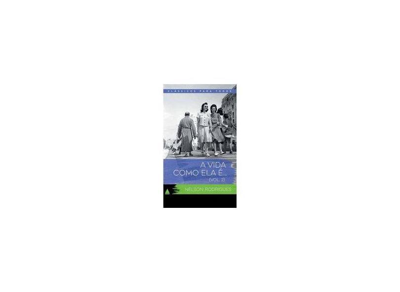 A Vida Como Ela É... - Vol. 2 - Col. Col. Clássicos Para Todos - Nelson Rodrigues - 9788520927175