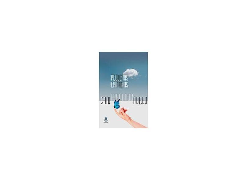 Pequenas Epifanias - 4ª Ed. 2014 - Abreu, Caio Fernando - 9788520925263