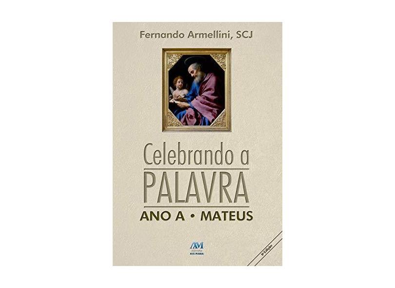 Celebrando A Palavra - Ano A - Armellini,fernando - 9788527604093