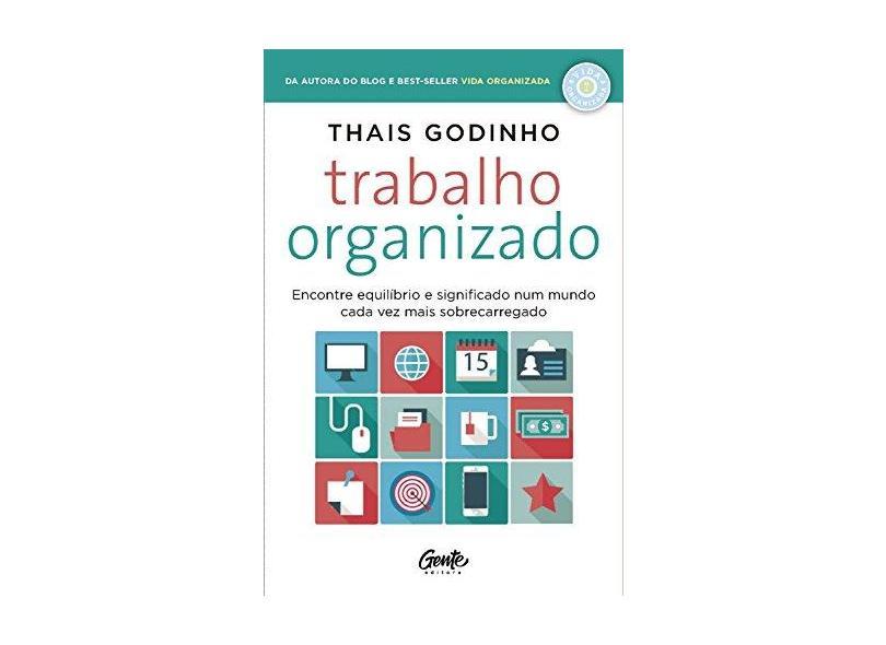 Trabalho Organizado - Encontre Equilíbrio E Significado Num Mundo Cada Vez Mais Sobrecarregado - Godinho, Thais - 9788545202615