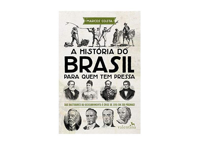 A História do Brasil Para Quem Tem Pressa - Marcos Costa - 9788558890144
