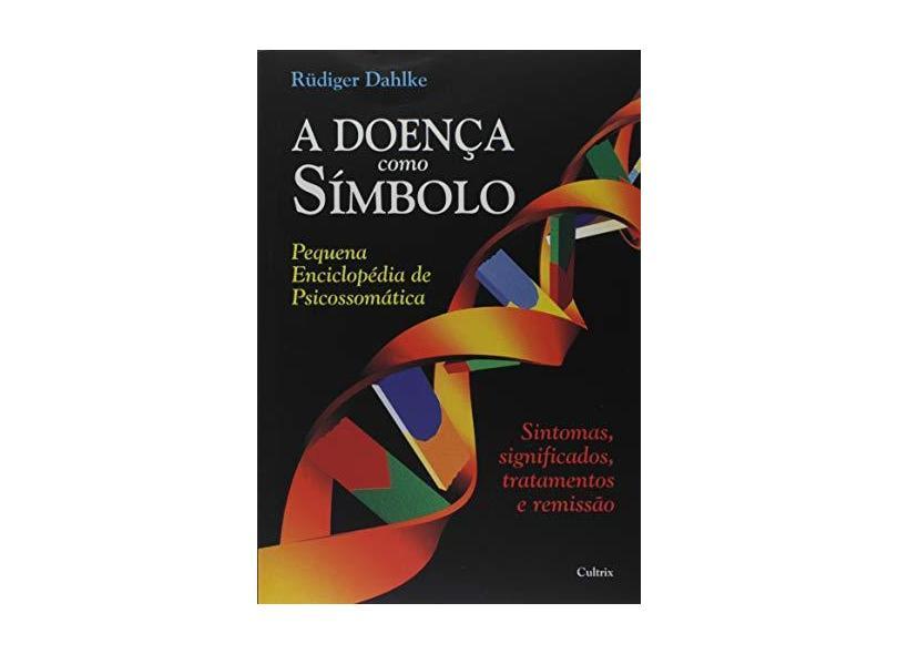 A Doenca Como Simbolo - Dahlke, Rüdiger - 9788531606359